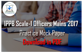 IPPB Scale-1 Officers Mains Exam 2017 - All India Free Mock Test-1 | Download in PDF