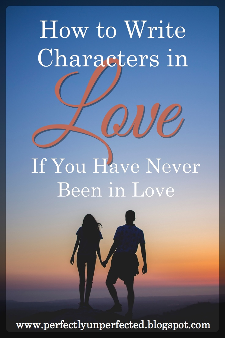 Been Love Roxette It Must Have: How To Write Characters In Love If You've Never Been In Love