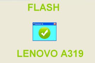 Cara Flash HP Lenovo A319 100% Berhasil