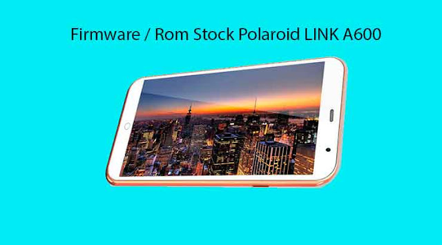 Firmware / Rom Stock Polaroid LINK A600
