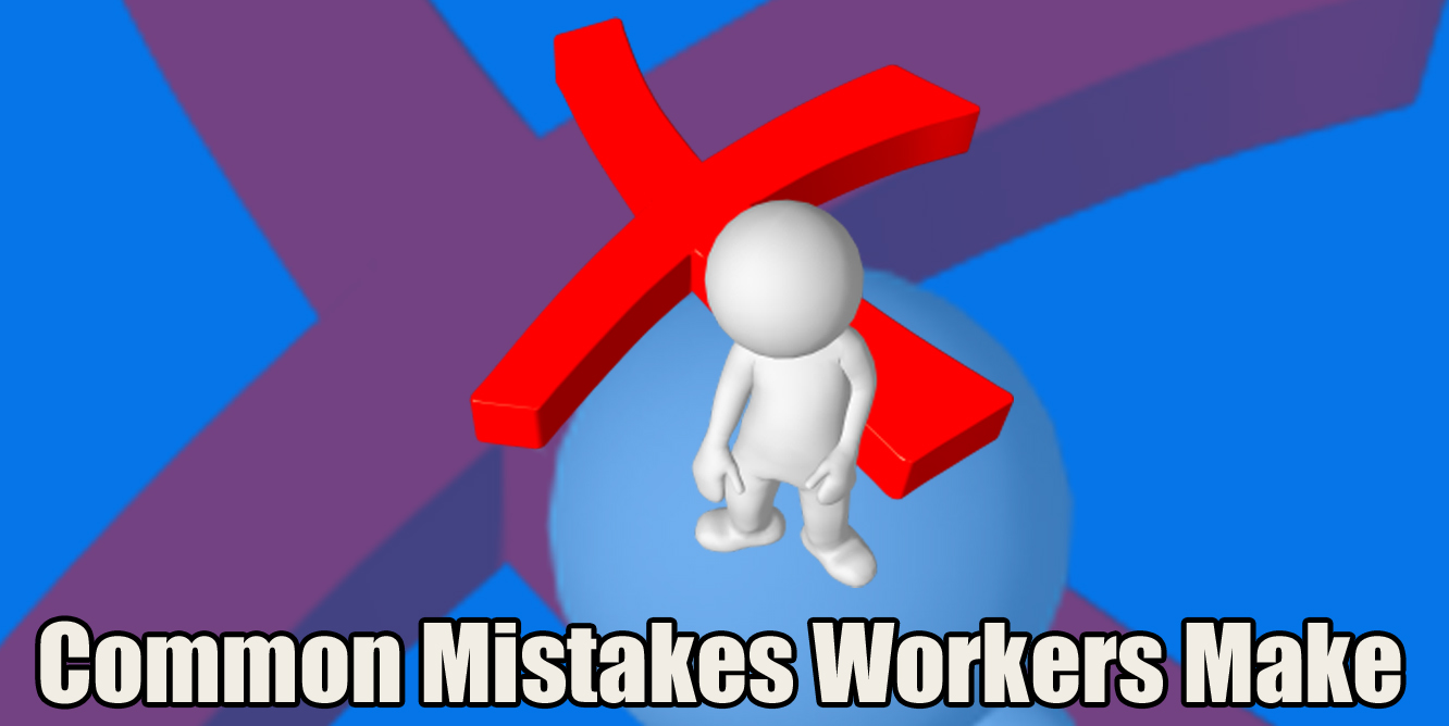 Common Mistakes Workers Make