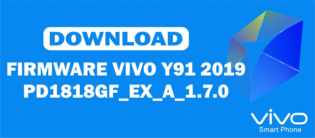 Download Firmware Vivo Y91 2019 PD1818GF_EX_A_1.7.0