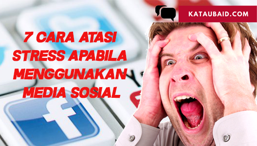 Cara Atasi Stress Apabila Menggunakan Media Sosial
