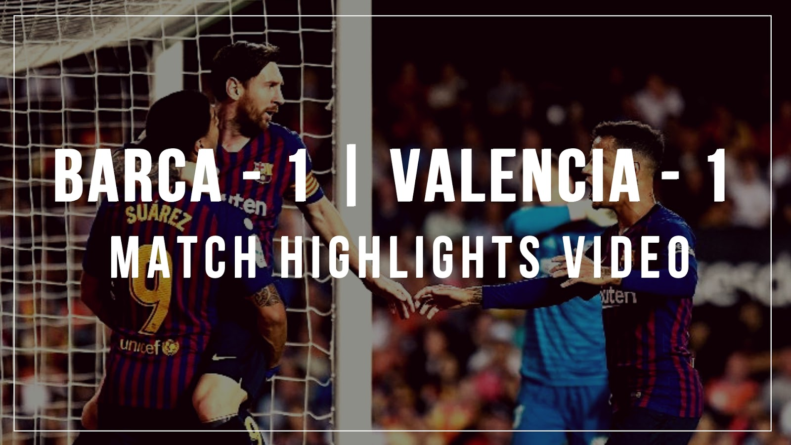 Barca - 1 : Valencia - 1 | Full Match Highlights
