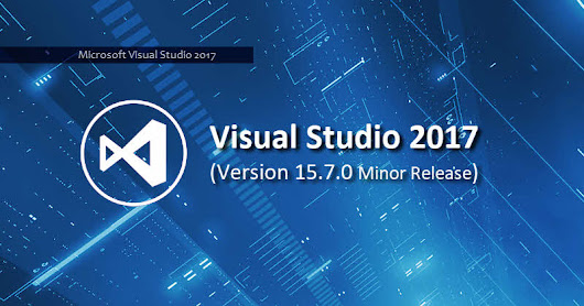 Visual Studio 2017 version 15.7.0 Minor Release is now available for download