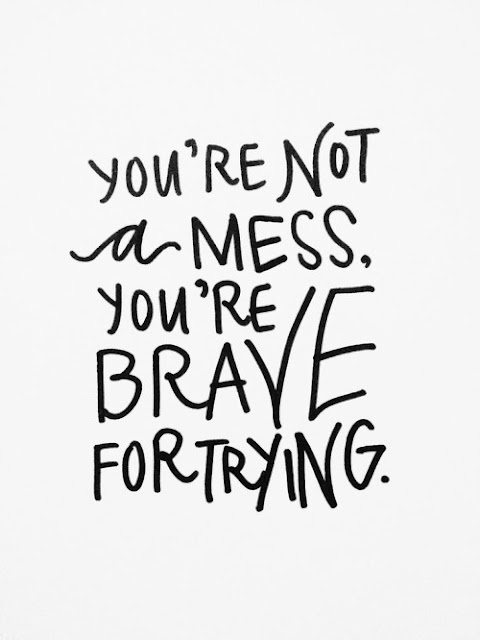 "Bravery quote ""You're not a mess, you're brave for trying"""