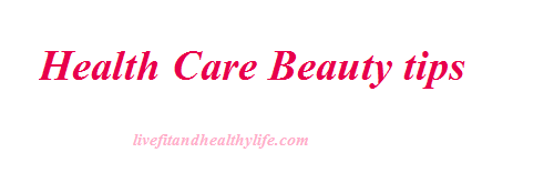 Health care, beauty tips...