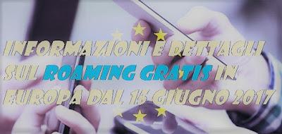 Informazioni dettagli roaming gratis in Europa dal 15 Giungo 2017