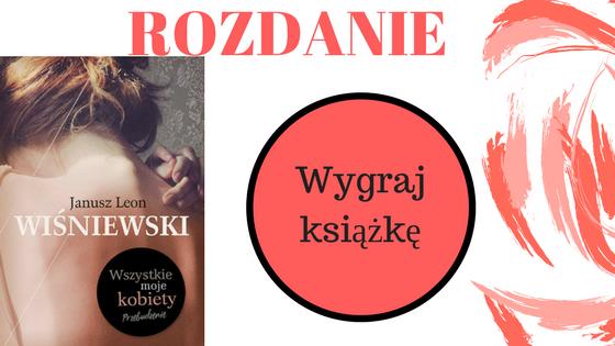 """[KONKURS] Wygraj nowiutki egzemplarz książki Janusza L. Wiśniewskiego pt.""""Wszystkie moje kobiety""""!"""