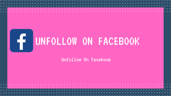 Unfollow On Facebook