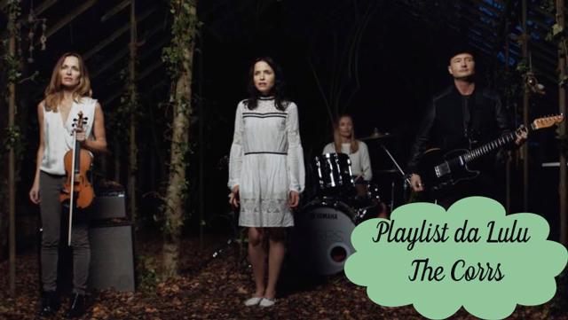 Playlist da Lulu: Bring on the Night - The Corrs