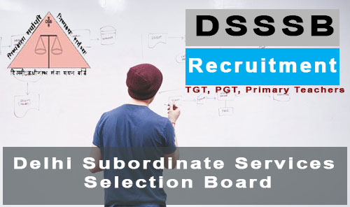 dsssb recruitment 2017 - 2018 primary teacher, tgt, pgt, je