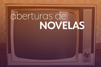 Nostalgia | As 5 melhores aberturas de novelas do horário nobre