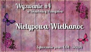http://skarbnica-pomyslow.blogspot.com/2017/04/wyzwanie-42017-nietypowa-wielkanoc.html
