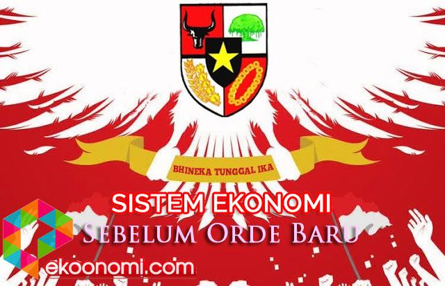 Sistem Ekonomi Indonesia Sebelum Orde Baru