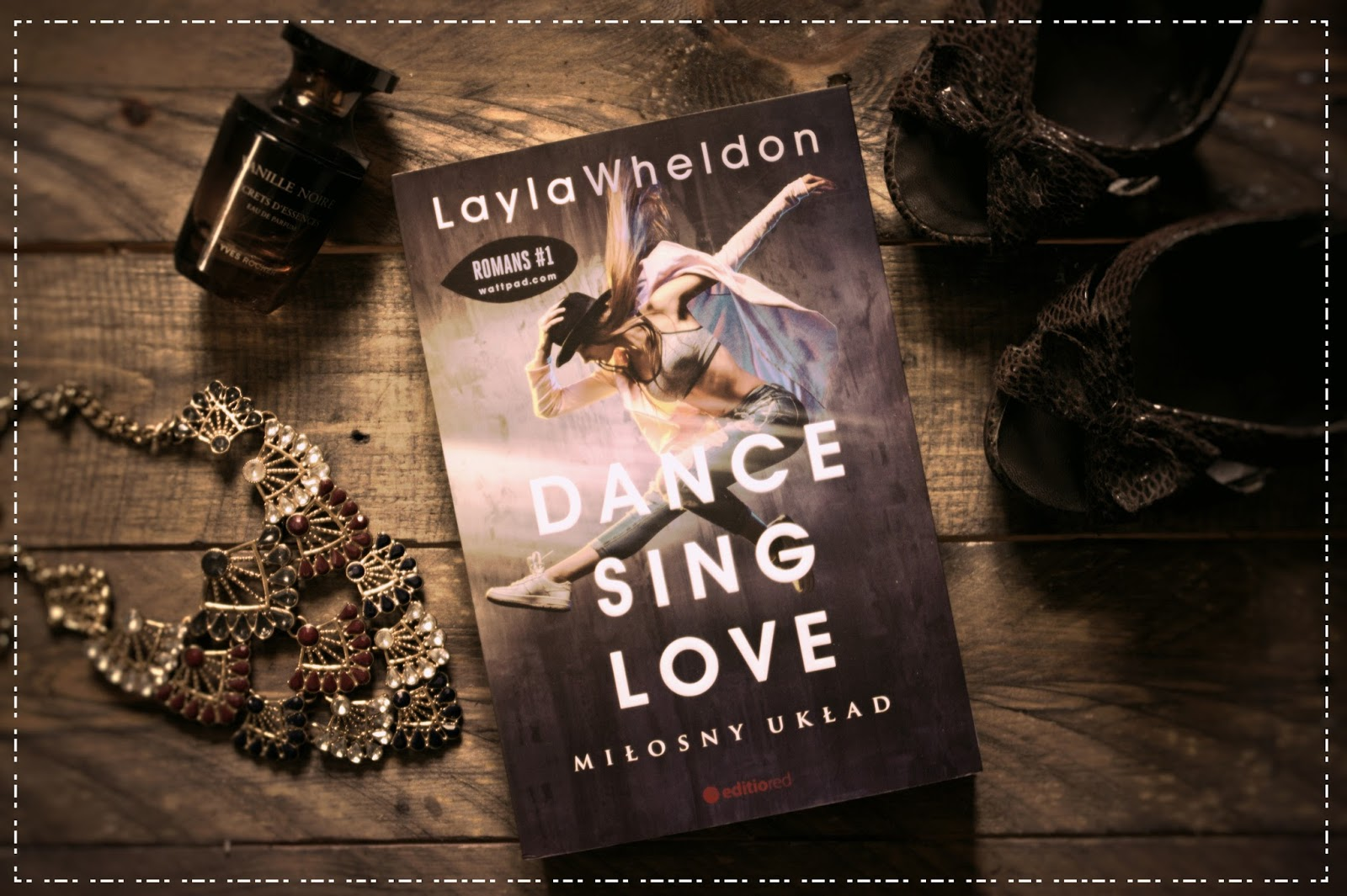 """""""Dance,sing,love.Miłosny układ"""" - Layla Wheldon, czyli sukces z Wattpad'a..."""
