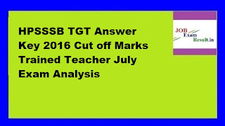 HPSSSB TGT Answer Key 2016 Cut off Marks Trained Teacher July Exam Analysis