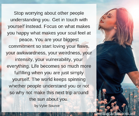 Stop worrying about other people understanding you. Get in touch with yourself instead.