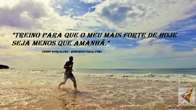 Treino para que o meu mais forte de hoje seja menos que amanhã - Nuno Gonçalves - runcrosstrail.com