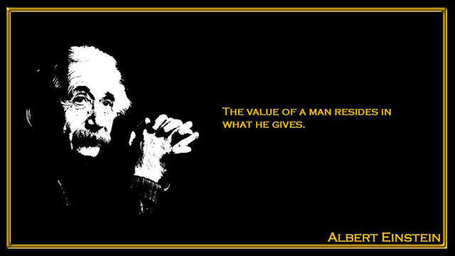 The value of a man resides in what he gives Albert Einstein inspiring quotes
