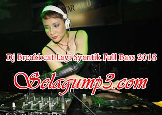 Dj Lagi Syantik Full Bass Breakbeat Remix 2018 Update Terbaru