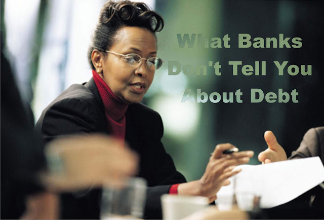 What Banks Don't Tell You About Debt