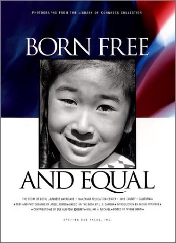 Born Free and Equal  The Story of Loyal Japanese Americans by Ansel E. Adams and Wynne Benti