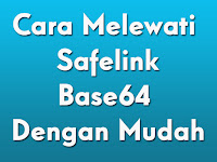 Cara Melewati Safelink Base64 Dengan Mudah