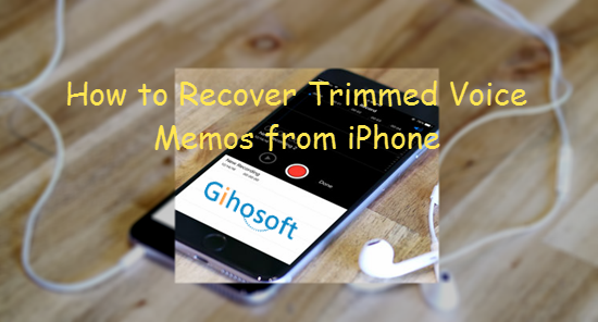 How To Recover Trimmed Vocalization Memos From Iphone X/8/7/6S