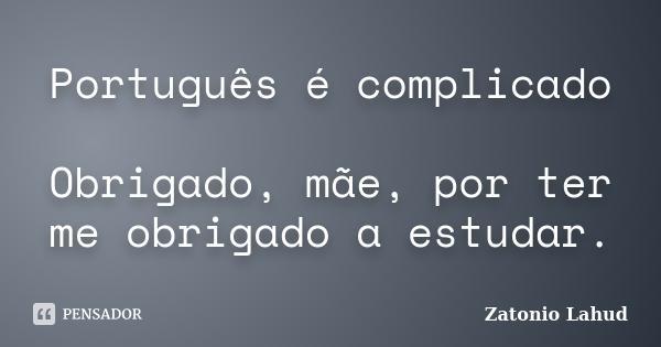 Português é complicado: Obrigado, mãe, por ter me obrigado a estudar