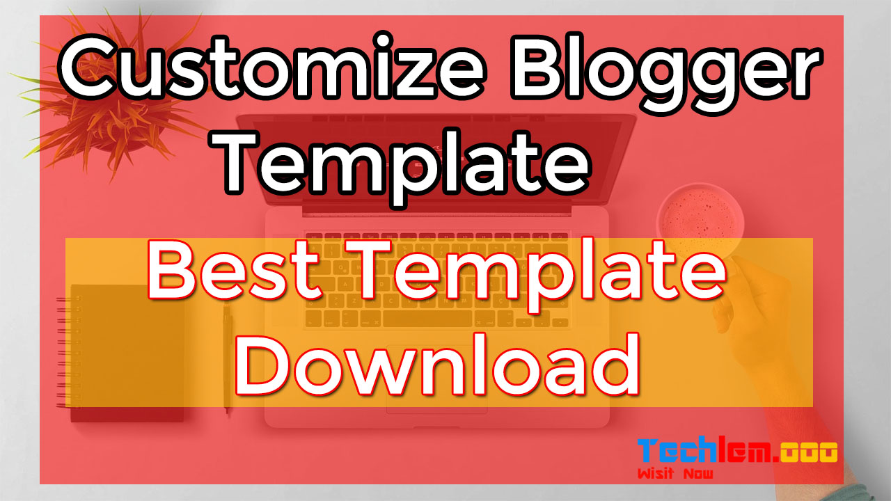 How to Customize Blogger Template and Best Template Download ...