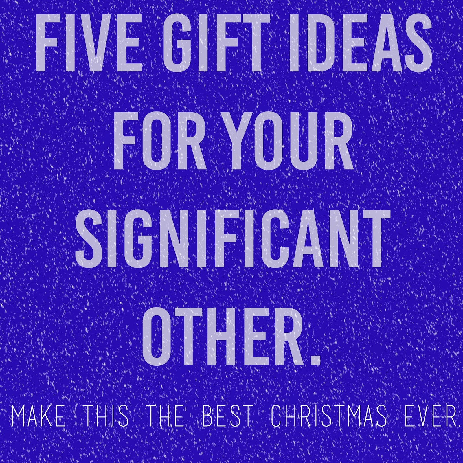 12 Days Of Christmas Gifts For Boyfriend: So You Still Haven't Bought Your Significant Other A Gift
