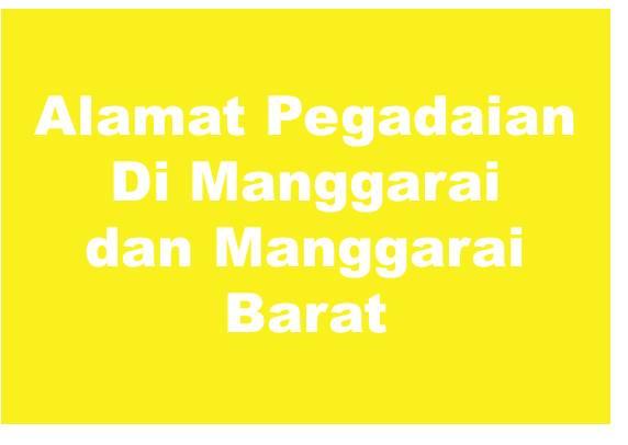 Alamat PT Pegadaian Di Wilayah Manggarai