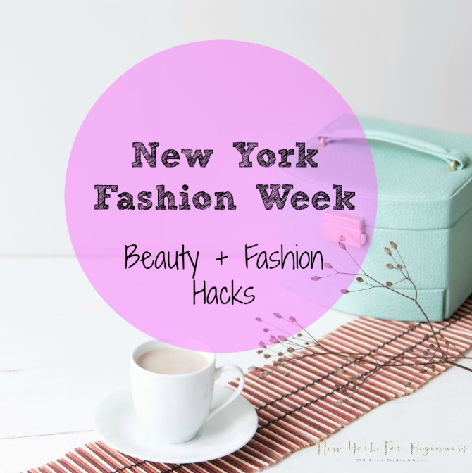New York Fashion Week Beauty and Fashion Hacks