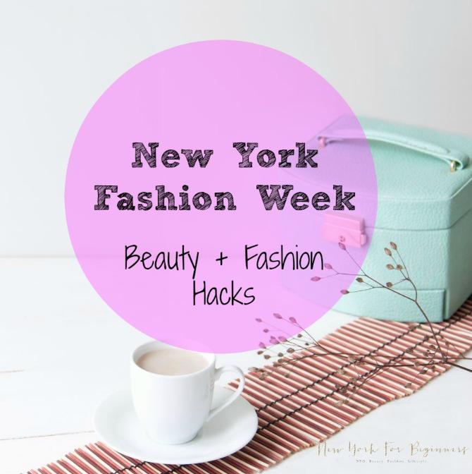 New York Fashion Week Beauty and Fashion Hacks