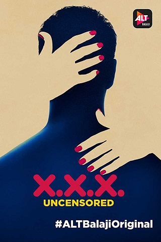 X.X.X. Uncensored 2018 S01 Hindi Complete 720p HDRip Download