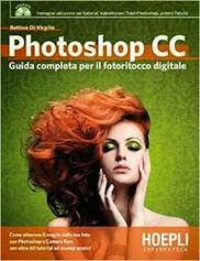 Photoshop CC. Guida completa per il fotoritocco digitale. Con DVD