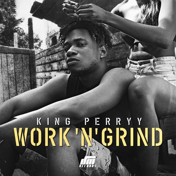 [Music] King Perryy – Work 'N' Grind