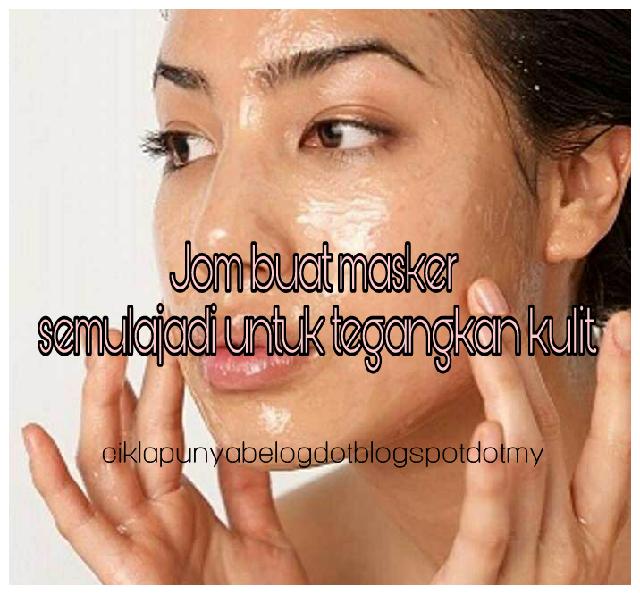 Jom buat masker semulajadi untuk tegangkan kulit.
