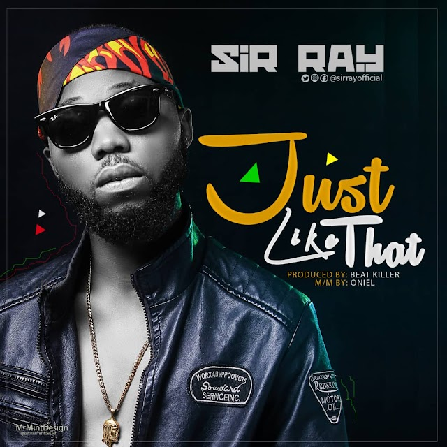 [Music]: Sir Ray - Just Like That (Prod.BeatKillah) | @sirrayofficial
