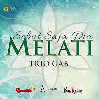 Lirik Lagu Trio GAB Sebut Saja Dia Melati