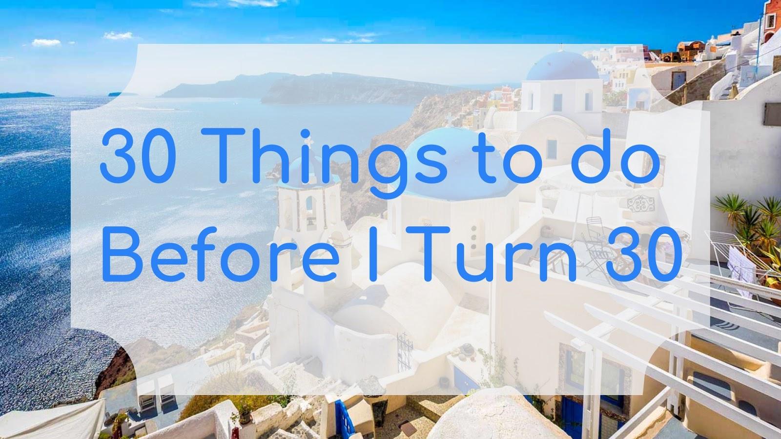 Stephanie Kamp Blog: 30 Things To Do Before I Turn 30