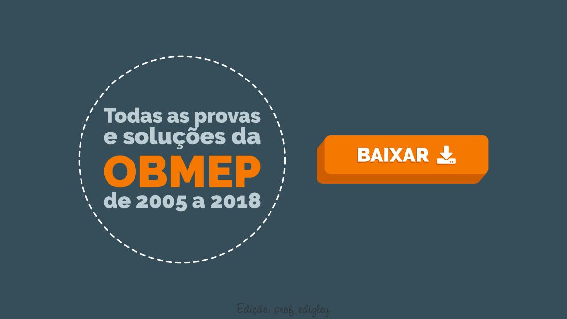 Todas as provas e soluções da OBMEP de 2005 a 2018