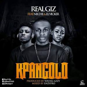DOWNLOAD MP3: Real Giz Ft. Neche & El Vicker – Kpangolo(VIDEO) 1