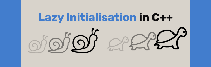 Lazy Initialisation in C++