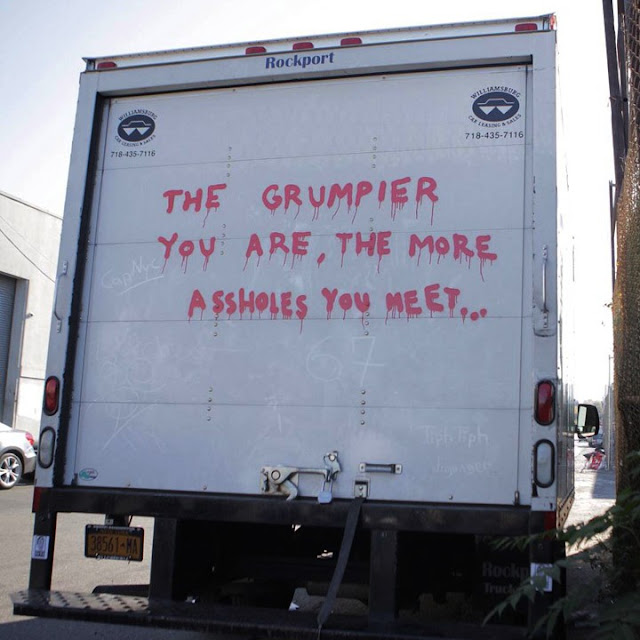 Banksy: The grumpier you are, the more assholes you meet..