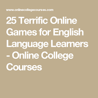 https://www.onlinecollegecourses.com/2012/08/27/25-terrific-online-games-for-english-language-learners/