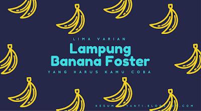 Lima Varian Lampung Banana Foster yang Harus Kamu Coba
