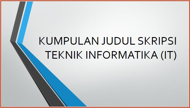 Download Kumpulan Judul Skripsi Teknik Informatika It Arifinbp Com