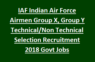 IAF Indian Air Force Airmen Group X, Group Y Technical Non Technical Selection Recruitment Rally Notification Govt Jobs